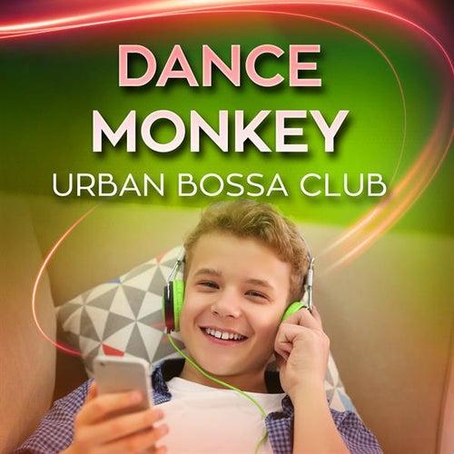 Dance Monkey by Urban Bossa Club