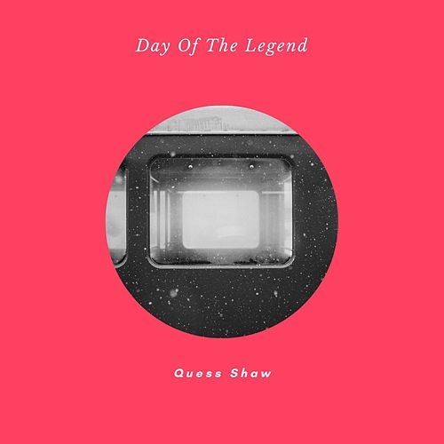 Day Of The Legend by Quess Shaw