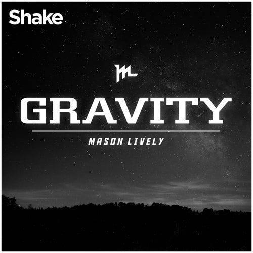 Gravity (Shake Single) by Mason Lively