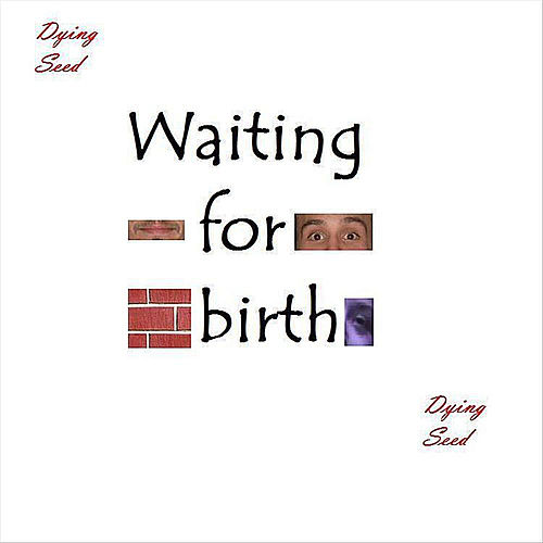 Waiting for Birth von Dying Seed