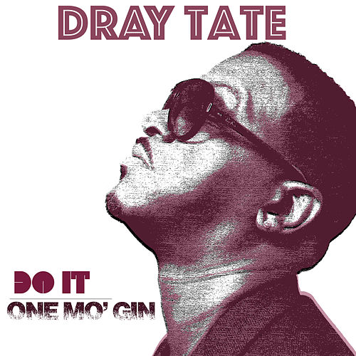Do It One Mo'gin by Dray Tate