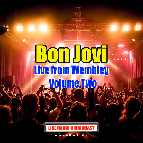 Bon Jovi - Live from Wembley - Volume Two (Live) by Bon Jovi