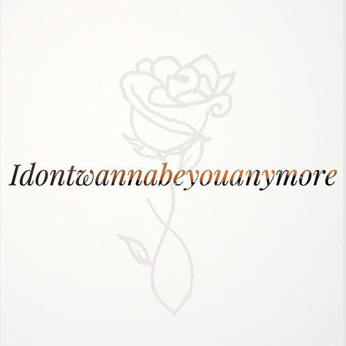 idontwannabeyouanymore (Remastered) by Taylor Bullitt