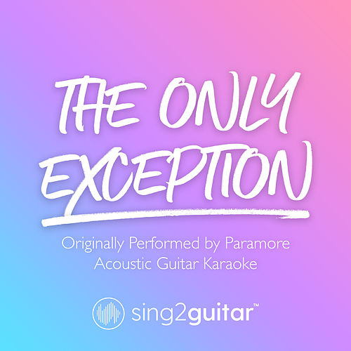 The Only Exception (Originally Performed by Paramore) (Acoustic Guitar Karaoke) von Sing2Guitar