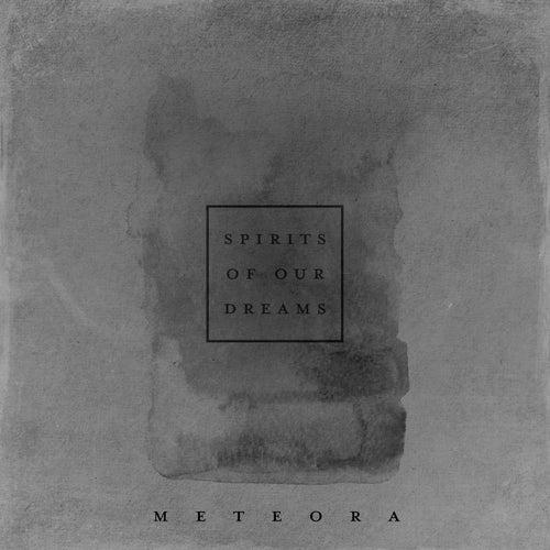 Meteora von Spirits Of Our Dreams