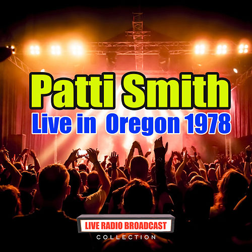 Live in  Oregon 1978 (Live) by Patti Smith