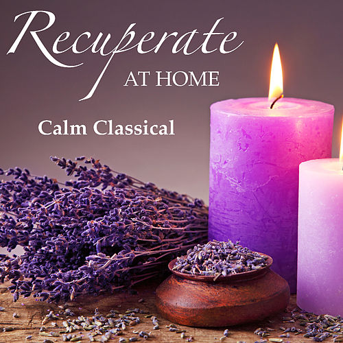 Recuperate At Home Calm Classical by Royal Philharmonic Orchestra