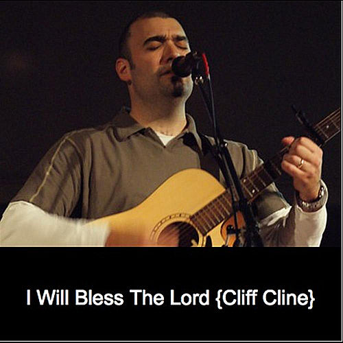 I Will Bless The Lord by Cliff Cline