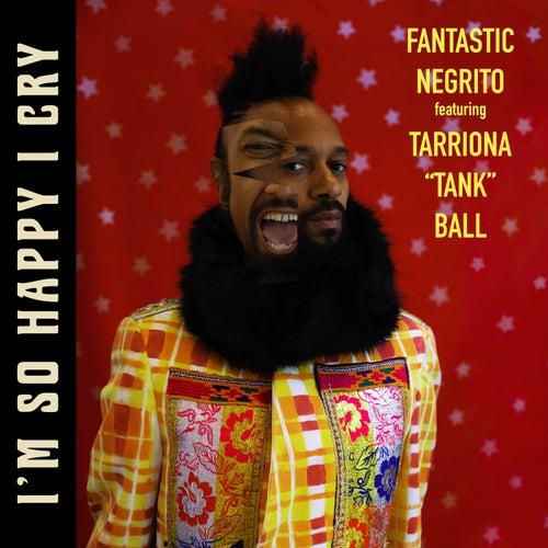 I'm so Happy I Cry (feat. Tank) von Fantastic Negrito