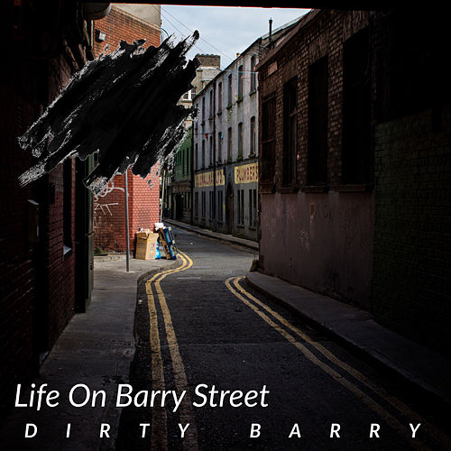Life On Barry Street von Dirty Barry