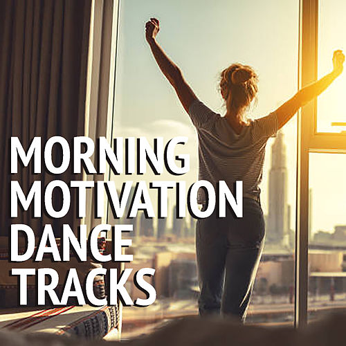 Morning Motivation Dance Tracks by Various Artists