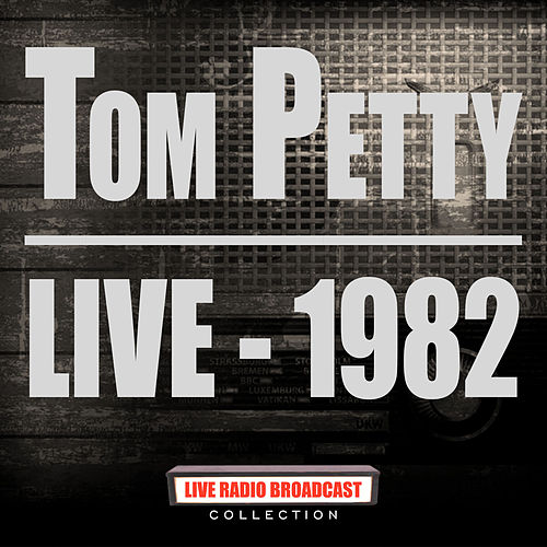 Live 1982 (Live) by Tom Petty