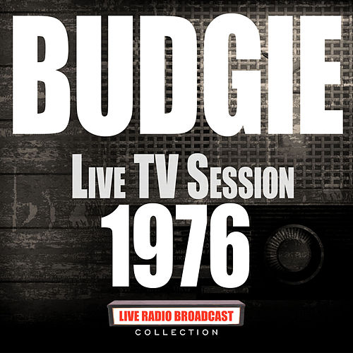 Live TV Session 1976 (Live) by Budgie