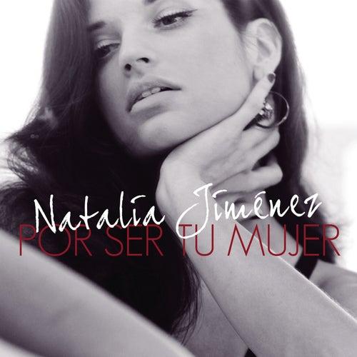 Por Ser Tu Mujer de Natalia Jimenez