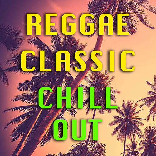 Reggae Classic Chill Out by Various Artists