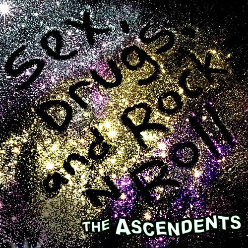 Sex, Drugs, And Rock n Roll by The Ascendents