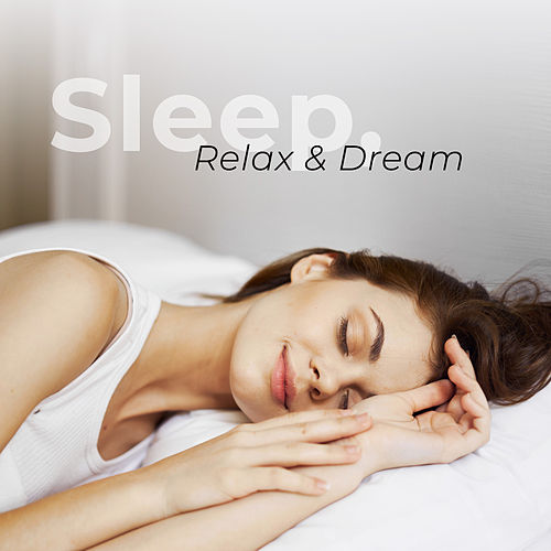 Sleep, Relax & Dream (Soothing Music for Stress Relief & Trouble Sleeping) by Deep Sleep Music Academy