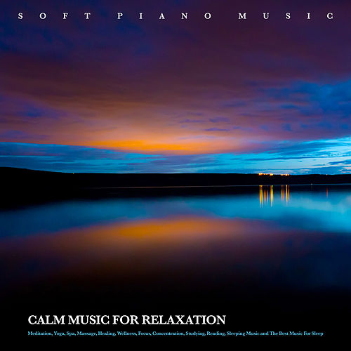 Soft Piano Music: Calm Music For Relaxation, Meditation, Yoga, Spa, Massage, Healing, Wellness, Focus, Concentration, Studying, Reading, Sleeping Music and The Best Music For Sleep de Relaxing Piano Music