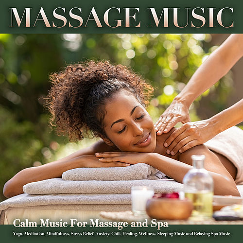 Massage Music: Calm Music For Massage and Spa, Yoga, Meditation, Mindfulness, Stress Relief, Anxiety, Chill, Healing, Wellness, Sleeping Music and Relaxing Spa Music de Massage Music