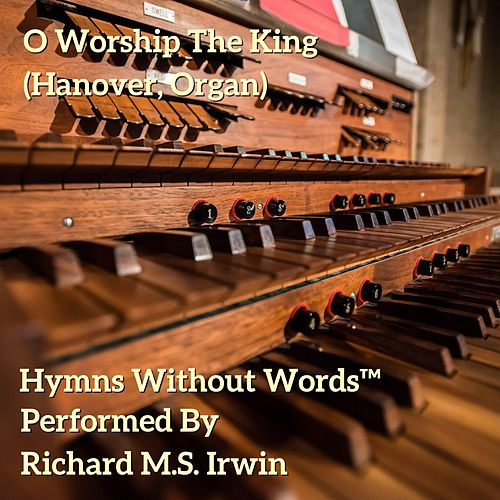 O Worship The King - Hanover, Organ by Richard M.S. Irwin