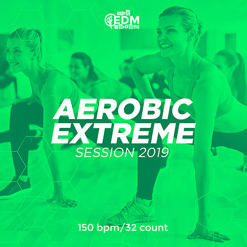 Aerobic Extreme Session 2019: 150 bpm/32 count de Hard EDM Workout