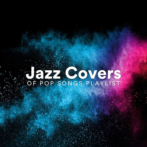 Jazz Covers of Pop Songs Playlist de Various Artists