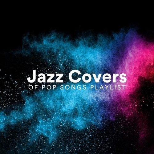 Jazz Covers of Pop Songs Playlist de Various Artists