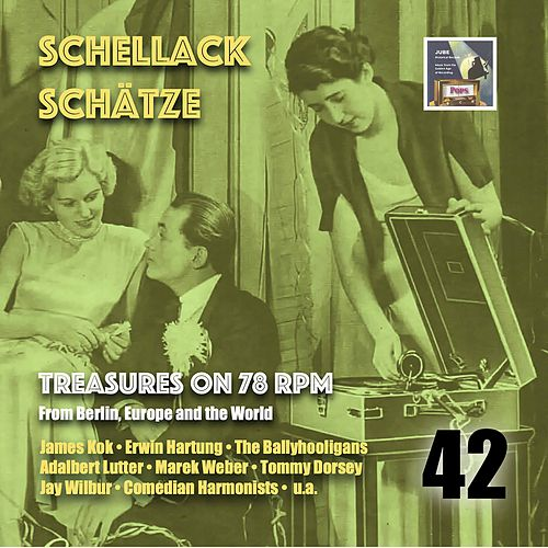 Schellack Schätze - Treasures on 78 rpm from Berlin, Europe and the world, Vol. 42 by various