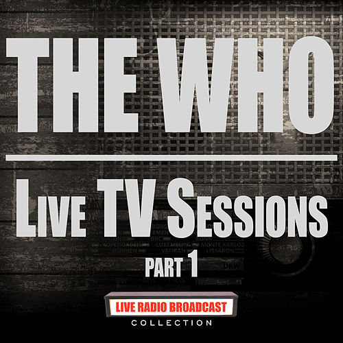 Live TV Sessions Part 1 (Live) by The Who