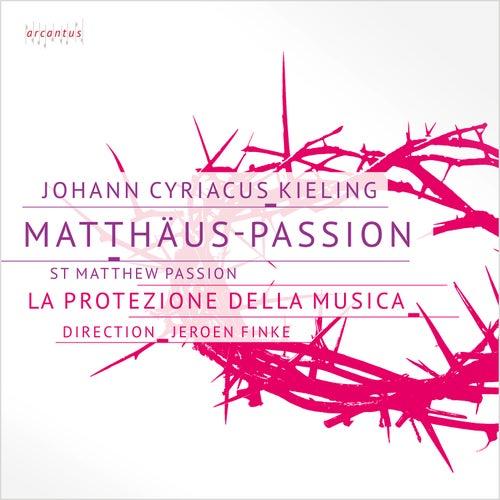 J. C. Kieling - St Matthew Passion by La Protezione della Musica