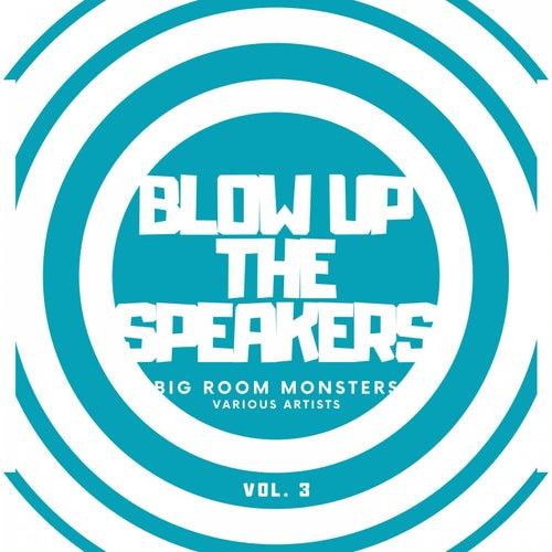 Blow up the Speakers (Big Room Monsters), Vol. 3 de Various Artists