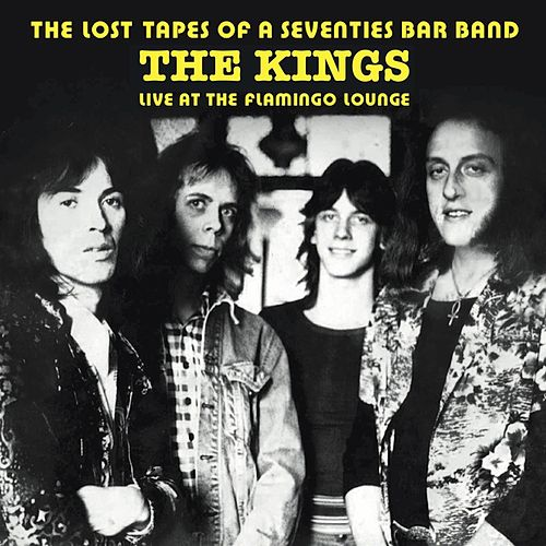 The Lost Tapes of a Seventies Bar Band (Live at the Flamingo Lounge) de The Kings