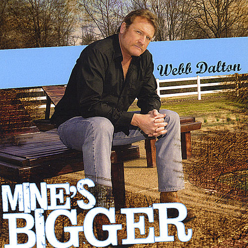 Mine's Bigger by Webb Dalton