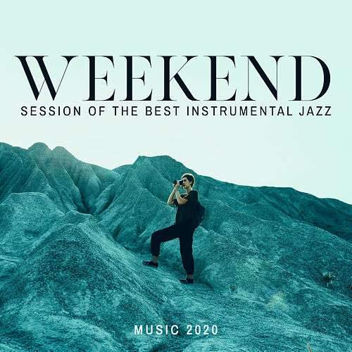 Weekend Session of the Best Instrumental Jazz Music 2020 by Gold Lounge
