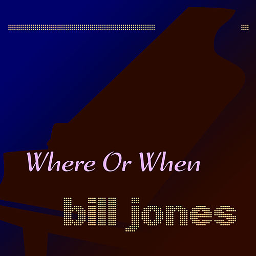 Where or When de Bill Jones