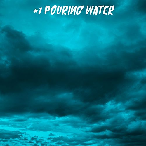 #1 Pouring Water by Rain Sounds (2)