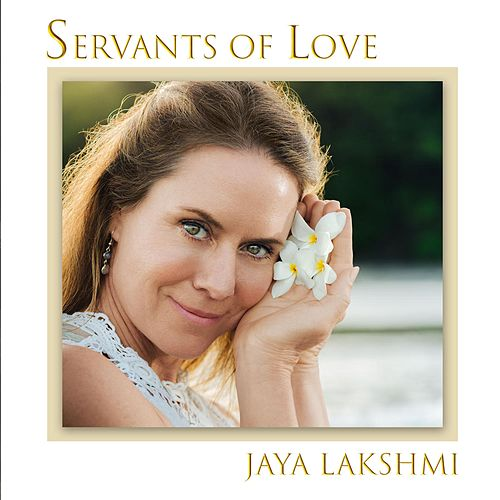 Servants of Love by Jaya Lakshmi