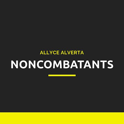 Noncombatants by Allyce Alverta