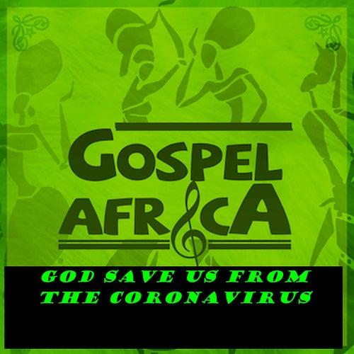 Gospel Africa - God Save Us from the Corona Virus von VARIOUS