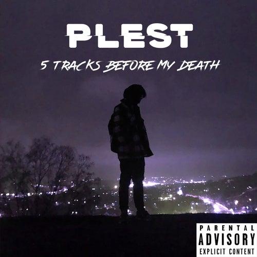 5 Tracks Before My Death von PLEST