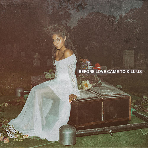 BEFORE LOVE CAME TO KILL US von Jessie Reyez