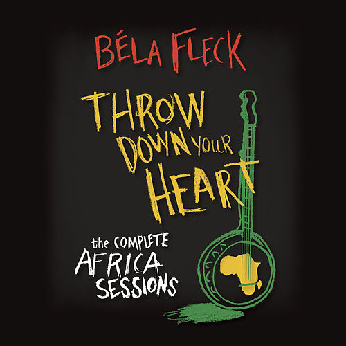 Throw Down Your Heart: The Complete Africa Sessions by Béla Fleck
