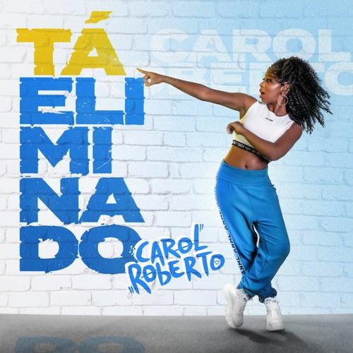 Tá Eliminado de Carol Roberto