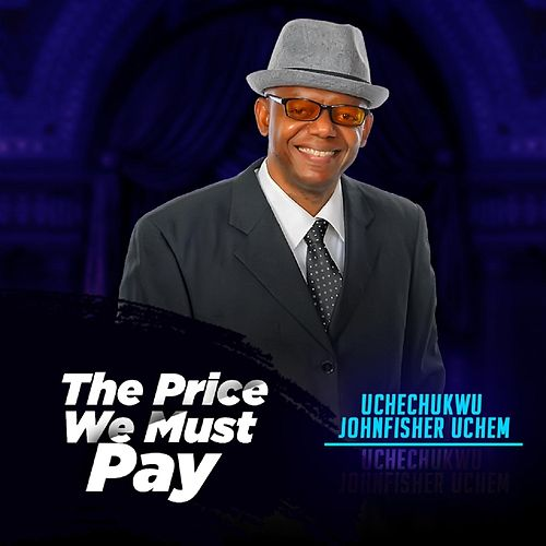 The Price We Must Pay by Uchechukwu Johnfisher Uchem