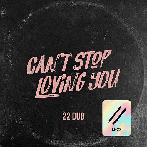 Can't Stop Loving You (22 Dub Cut) by M-22