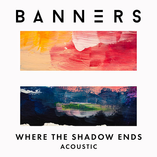 Where The Shadow Ends (Acoustic) von BANNERS
