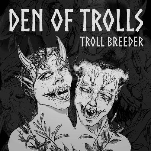 Den of Trolls by Troll Breeder