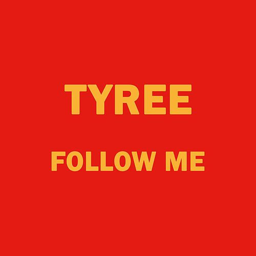 Follow Me by Tyree