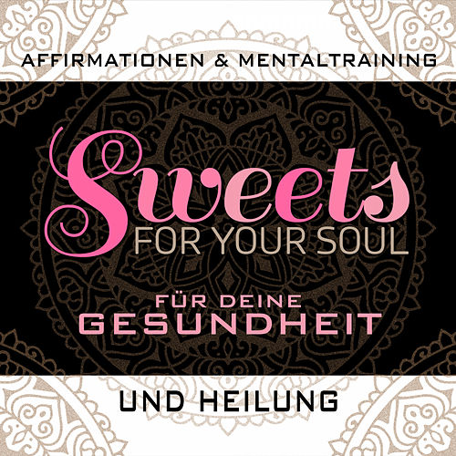 Affirmationen & Mentaltraining für deine Gesundheit und Heilung von Sweets for your soul