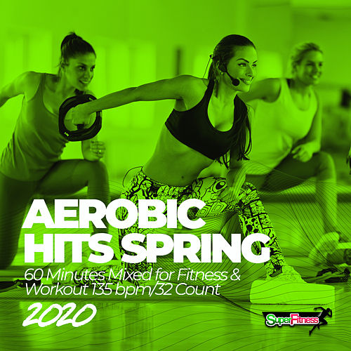 Aerobic Hits Spring 2020: 60 Minutes Mixed for Fitness & Workout 135 bpm/32 Count de Super Fitness